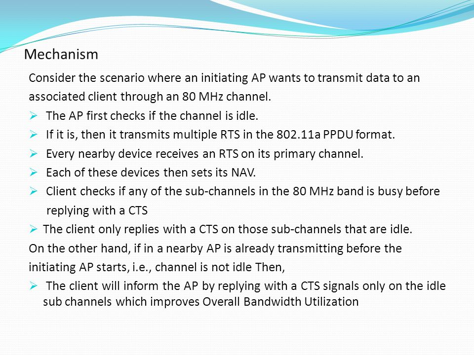 Mechanism Consider the scenario where an initiating AP wants to transmit data to an associated client through an 80 MHz channel.