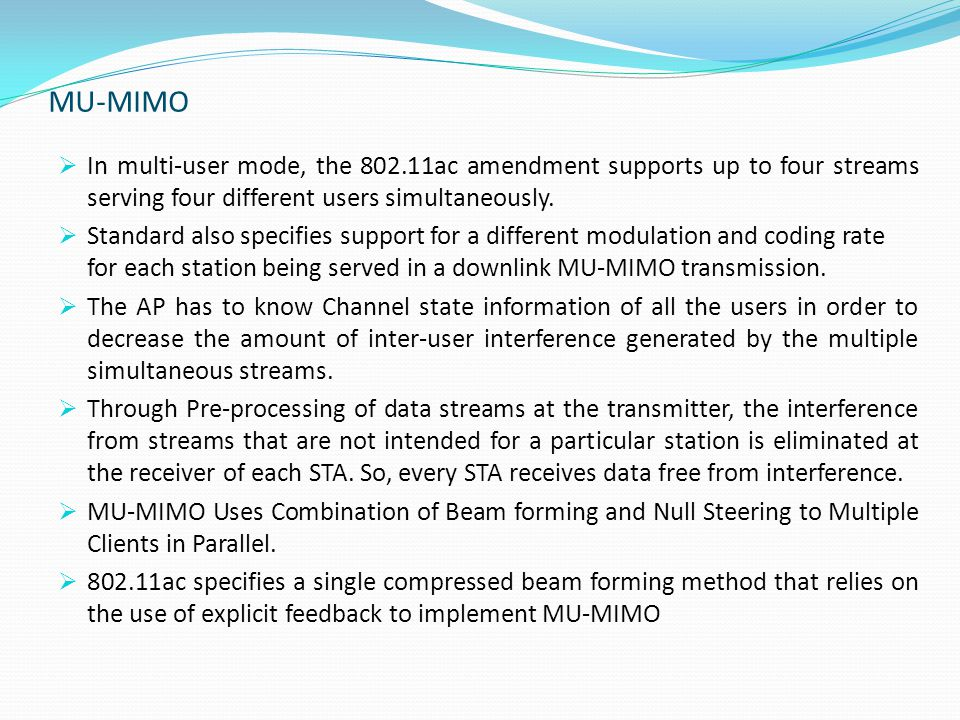 MU-MIMO  In multi-user mode, the 802.11ac amendment supports up to four streams serving four different users simultaneously.
