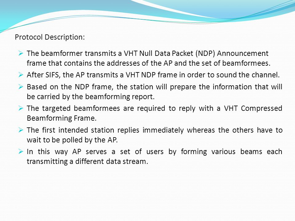 Protocol Description:  The beamformer transmits a VHT Null Data Packet (NDP) Announcement frame that contains the addresses of the AP and the set of beamformees.