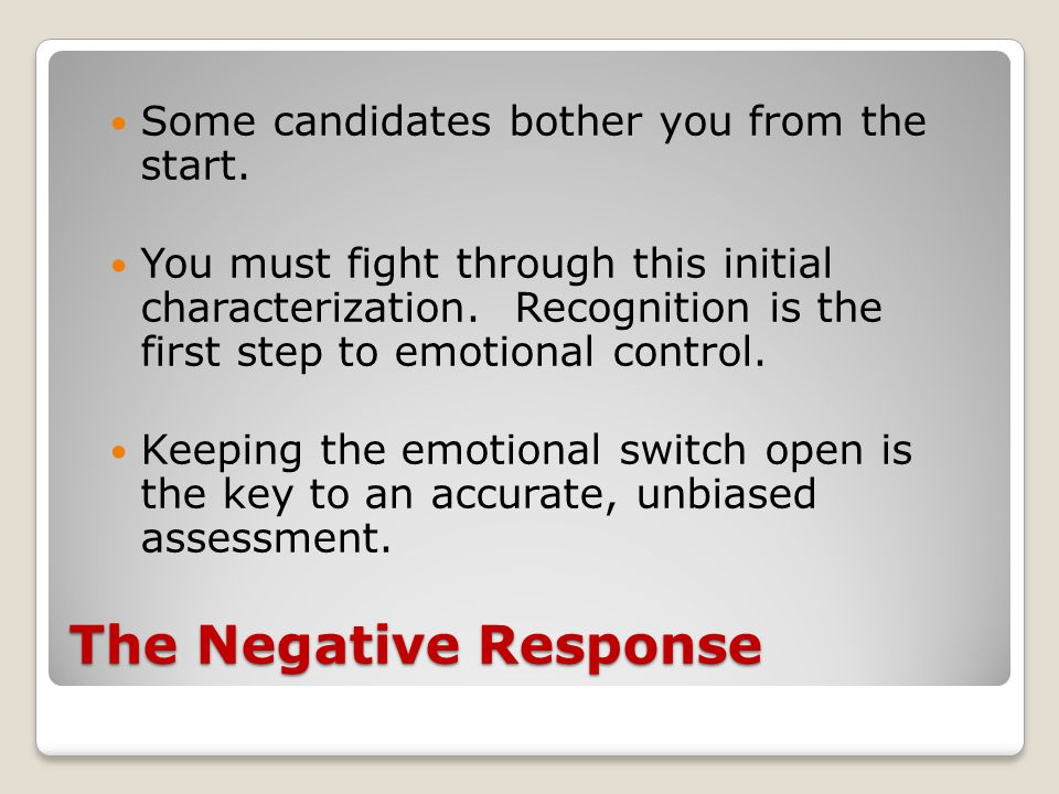 The Negative Response Some candidates bother you from the start.
