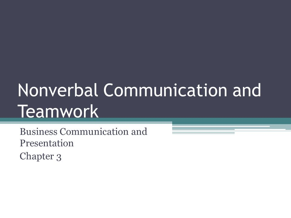 Nonverbal Communication Messages sent without or in addition to words Nonverbal Symbols include: ▫Body language ▫Appearance ▫Touch ▫Space ▫Time ▫Voice