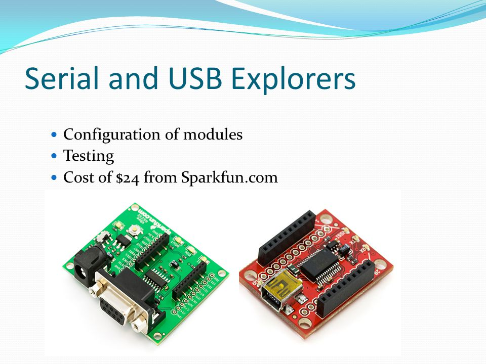 Serial and USB Explorers Configuration of modules Testing Cost of $24 from Sparkfun.com