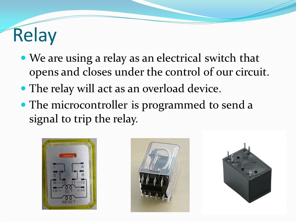 Relay We are using a relay as an electrical switch that opens and closes under the control of our circuit.