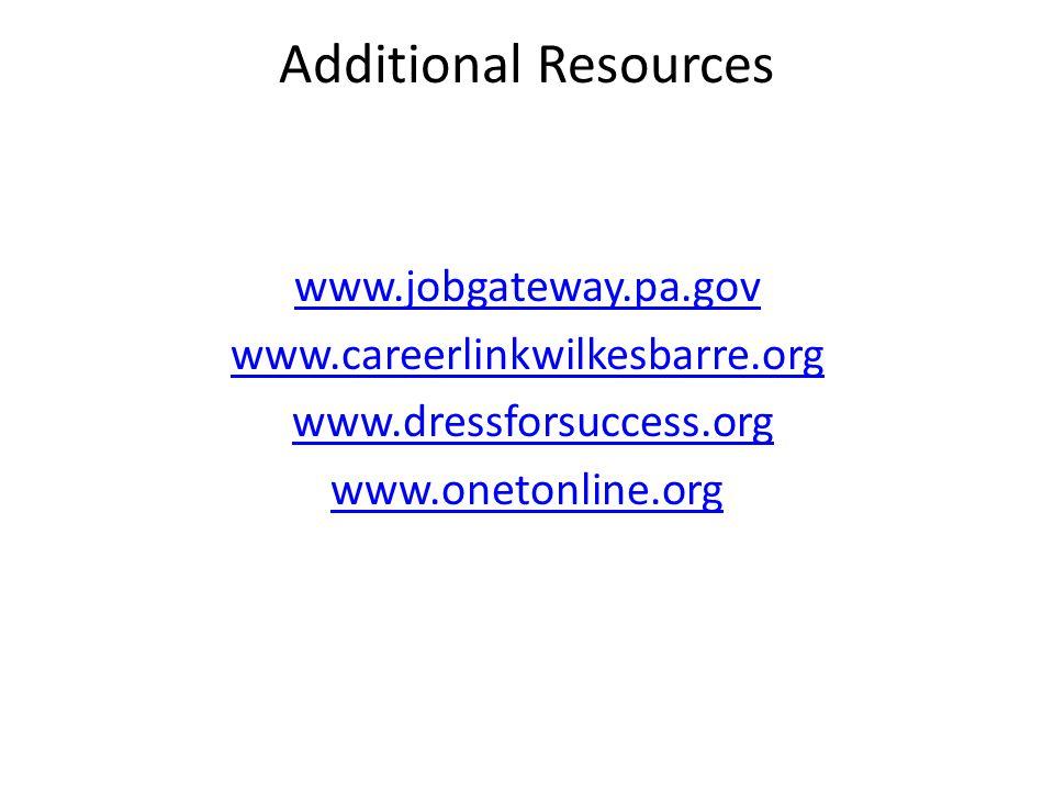 Additional Resources www.jobgateway.pa.gov www.careerlinkwilkesbarre.org www.dressforsuccess.org www.onetonline.org