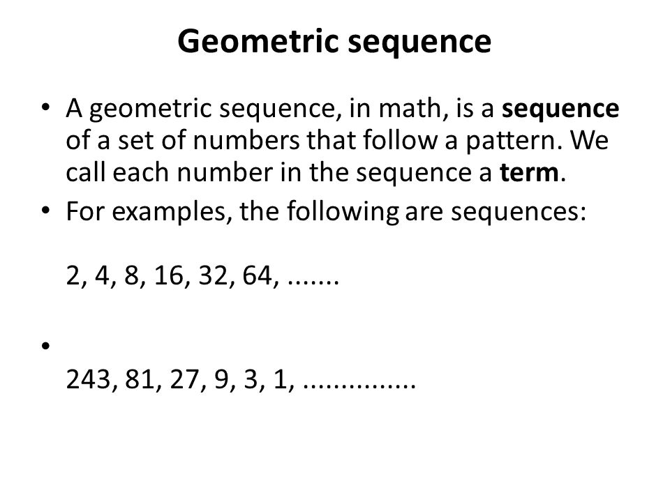 A geometric sequence is a sequence where each term is found by multiplying or dividing the same value from one term to the next.