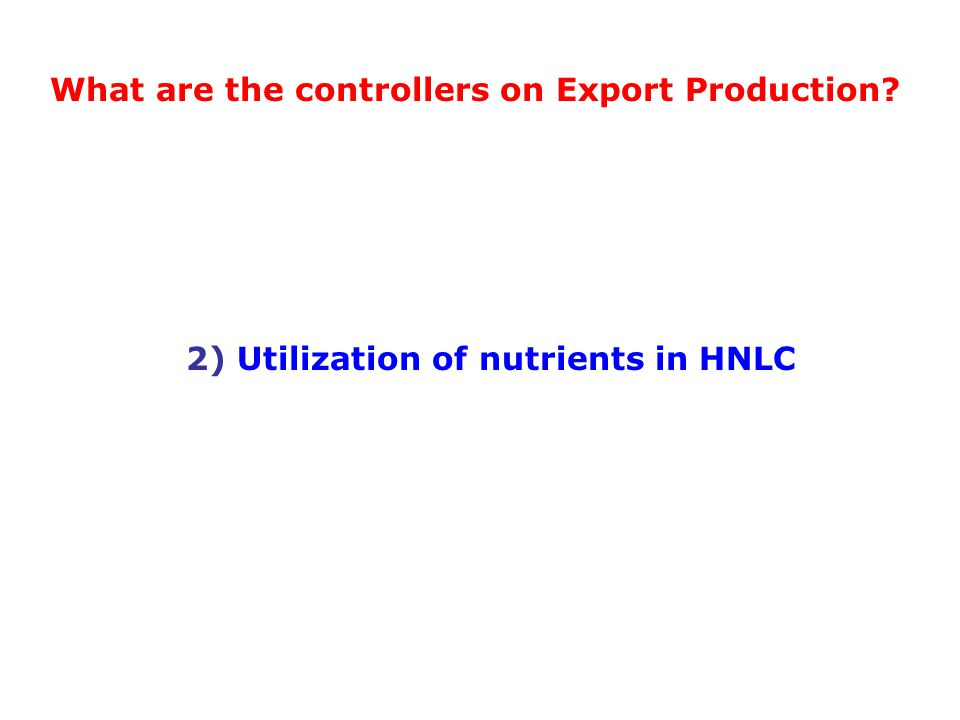 2) Utilization of nutrients in HNLC What are the controllers on Export Production