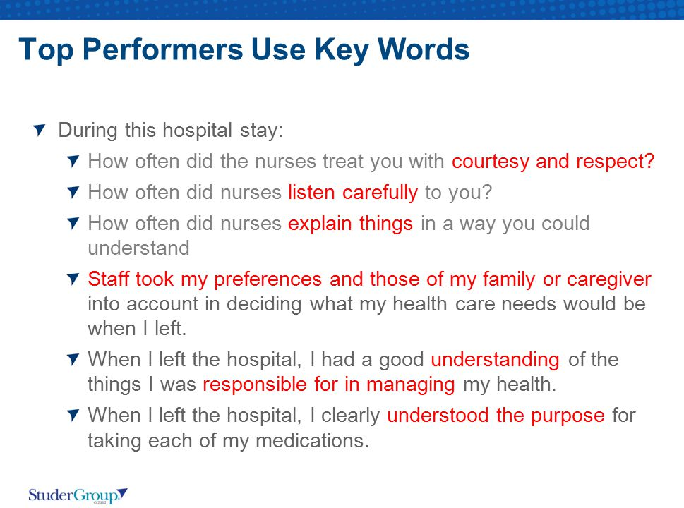 Top Performers Use Key Words During this hospital stay: How often did the nurses treat you with courtesy and respect? How often did nurses listen care
