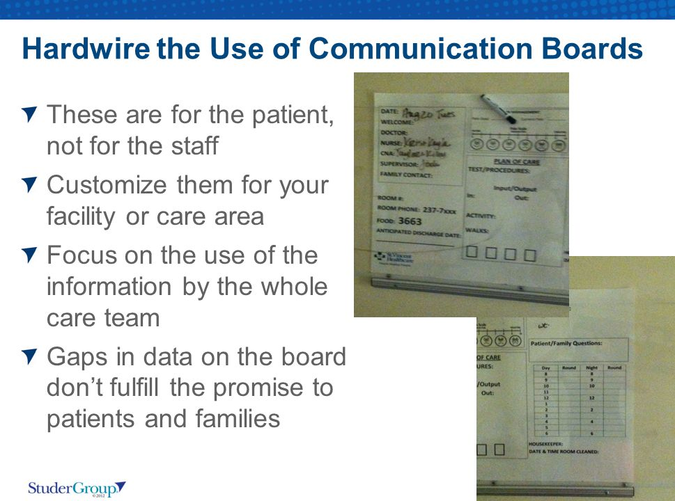 Hardwire the Use of Communication Boards These are for the patient, not for the staff Customize them for your facility or care area Focus on the use o