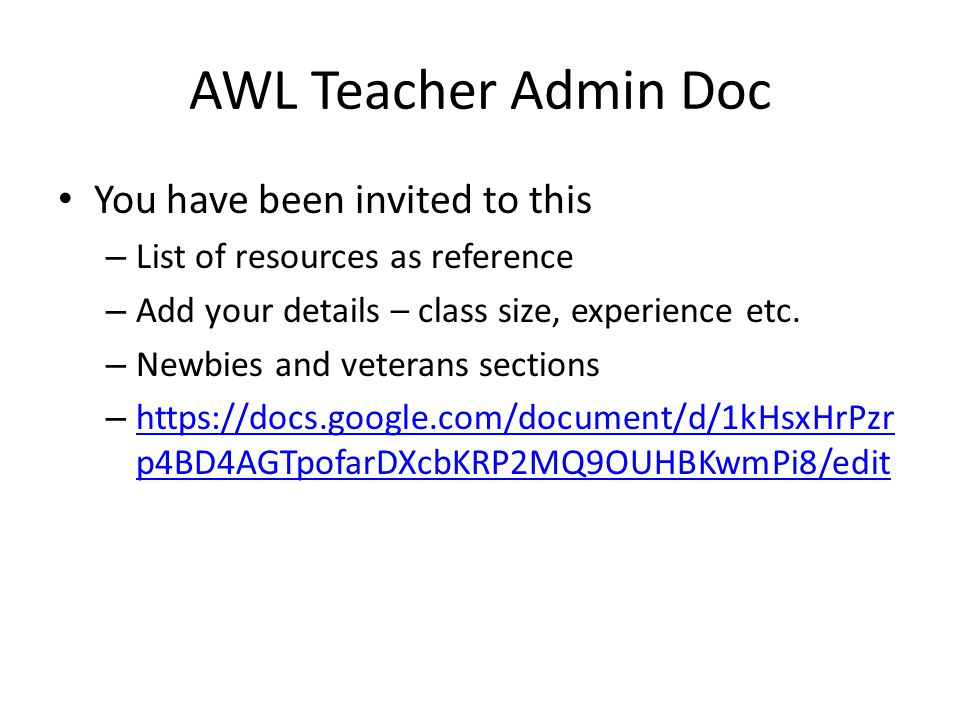 AWL Teacher Admin Doc You have been invited to this – List of resources as reference – Add your details – class size, experience etc.