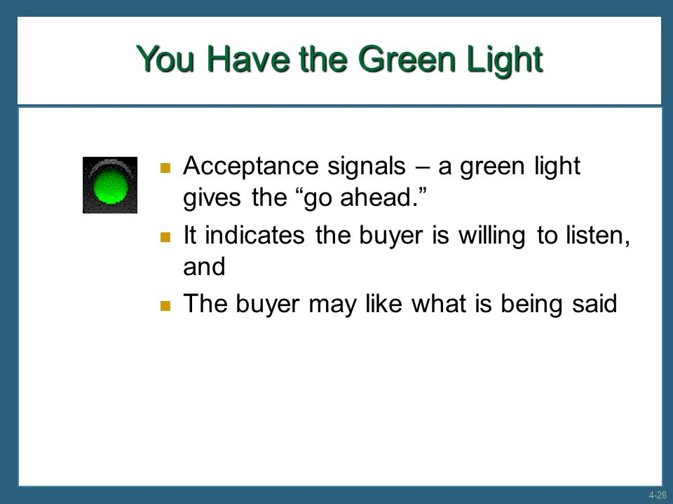 "You Have the Green Light Acceptance signals – a green light gives the ""go ahead."" It indicates the buyer is willing to listen, and The buyer may like"
