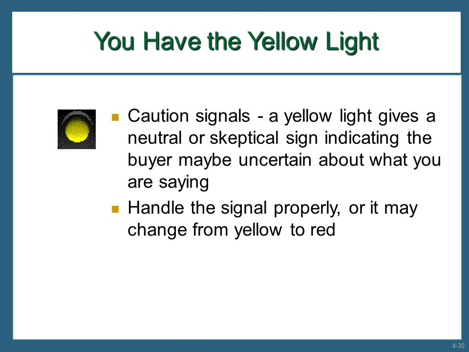 You Have the Yellow Light Caution signals - a yellow light gives a neutral or skeptical sign indicating the buyer maybe uncertain about what you are s