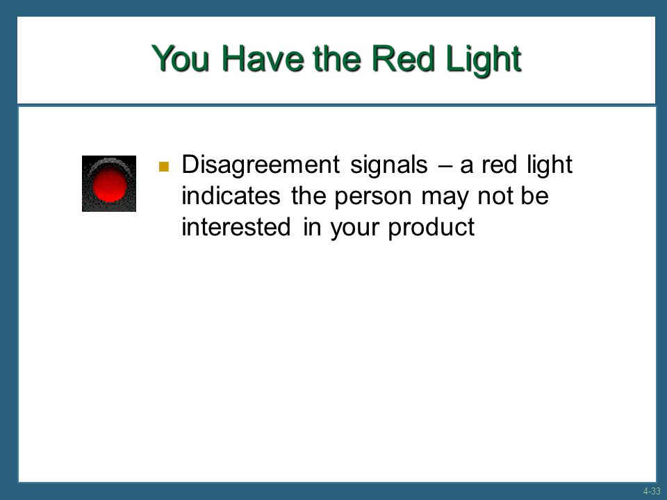 You Have the Red Light Disagreement signals – a red light indicates the person may not be interested in your product 4-33