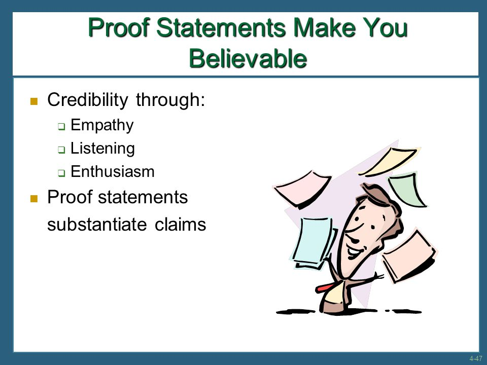Proof Statements Make You Believable Credibility through:  Empathy  Listening  Enthusiasm Proof statements substantiate claims 4-47
