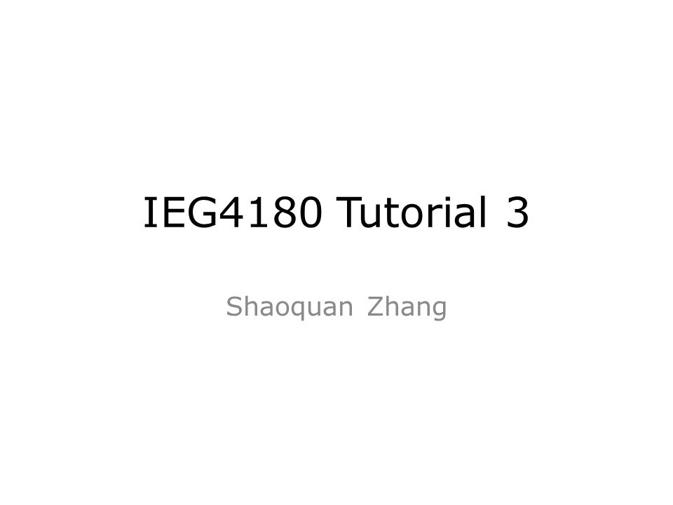 IEG4180 Tutorial 3 Shaoquan Zhang