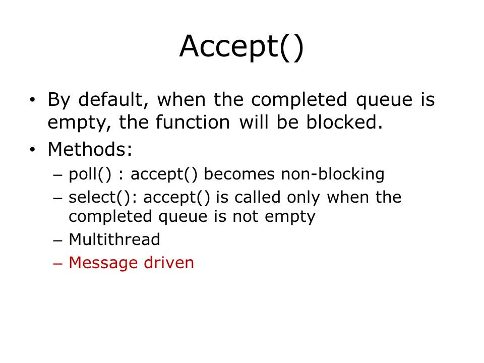 Accept() By default, when the completed queue is empty, the function will be blocked.