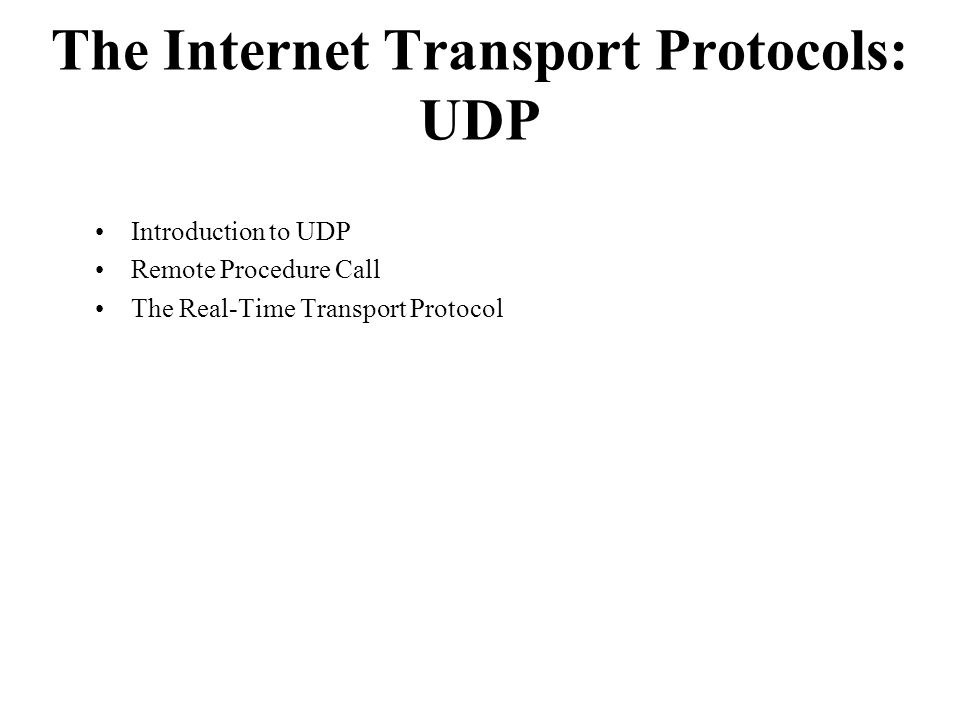 The Internet Transport Protocols: UDP Introduction to UDP Remote Procedure Call The Real-Time Transport Protocol