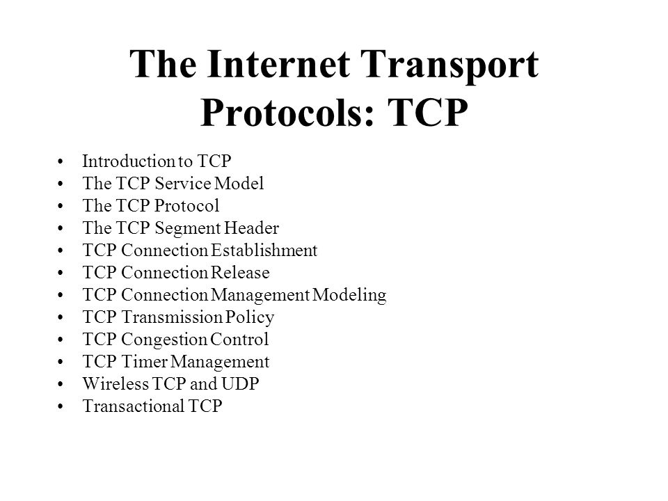 The Internet Transport Protocols: TCP Introduction to TCP The TCP Service Model The TCP Protocol The TCP Segment Header TCP Connection Establishment T