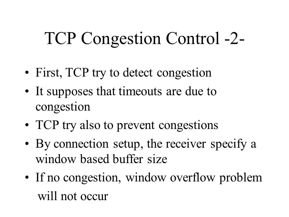 TCP Congestion Control -2- First, TCP try to detect congestion It supposes that timeouts are due to congestion TCP try also to prevent congestions By