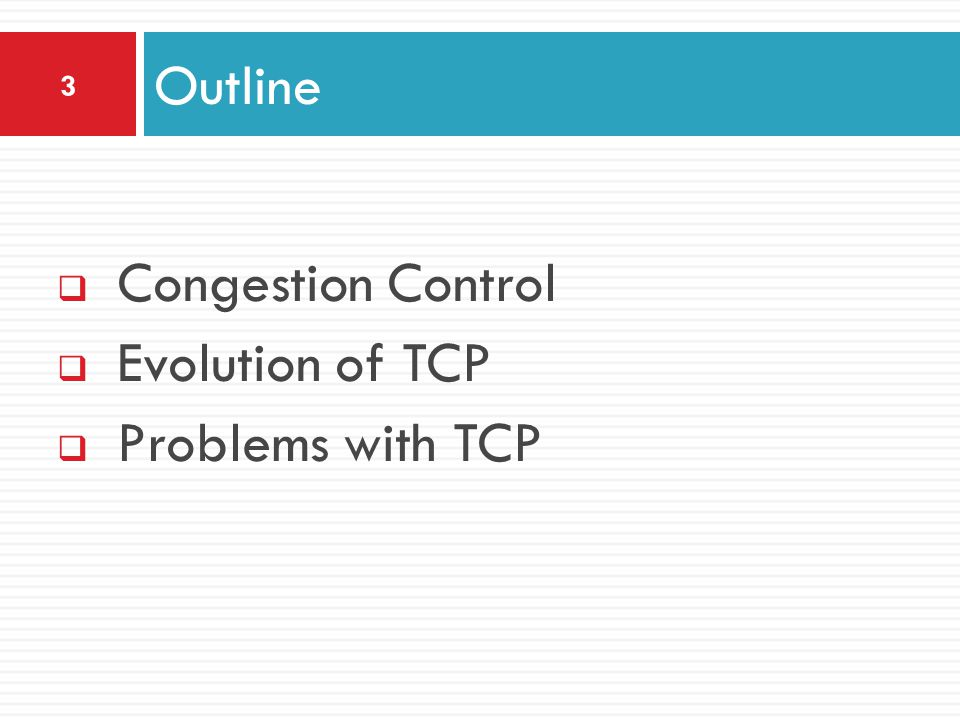  Congestion Control  Evolution of TCP  Problems with TCP Outline 3