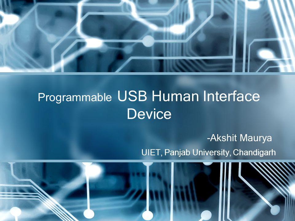 - Akshit Maurya UIET, Panjab University, Chandigarh Programmable USB Human Interface Device
