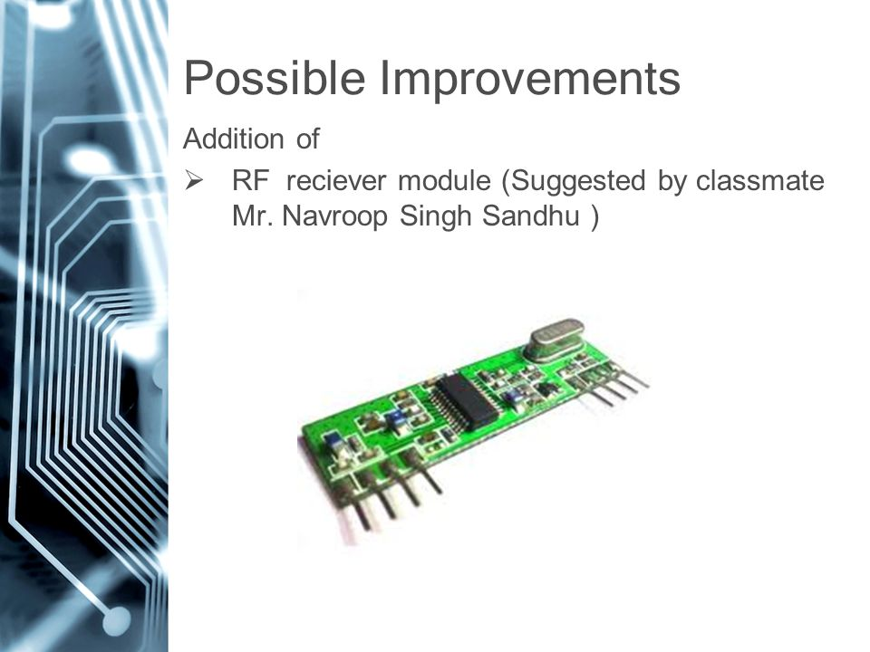 Possible Improvements Addition of  RF reciever module (Suggested by classmate Mr.