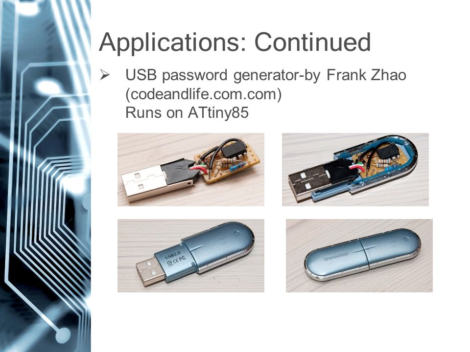 Applications: Continued  USB password generator-by Frank Zhao (codeandlife.com.com) Runs on ATtiny85