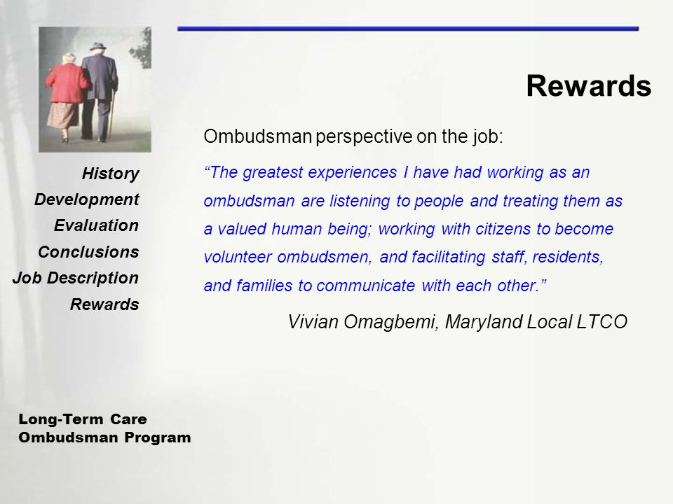 "Long-Term Care Ombudsman Program History Development Evaluation Conclusions Job Description Rewards Ombudsman perspective on the job: ""The greatest ex"