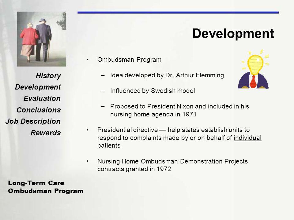 Long-Term Care Ombudsman Program History Development Evaluation Conclusions Job Description Rewards Development Ombudsman Program –Idea developed by Dr.