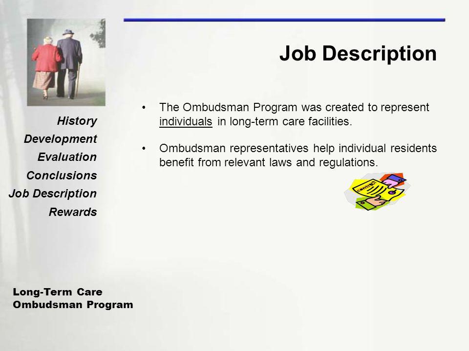 Long-Term Care Ombudsman Program History Development Evaluation Conclusions Job Description Rewards Job Description The Ombudsman Program was created to represent individuals in long-term care facilities.