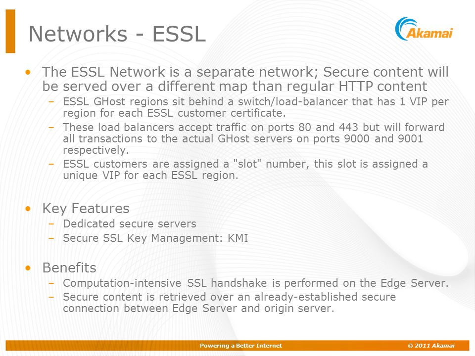 Powering a Better Internet © 2011 Akamai Networks - ESSL The ESSL Network is a separate network; Secure content will be served over a different map th