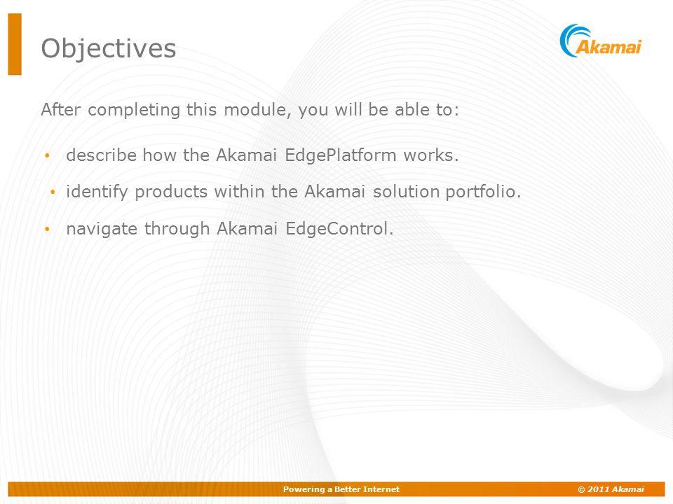 Powering a Better Internet © 2011 Akamai Lesson 1: Introduction to the Akamai Platform