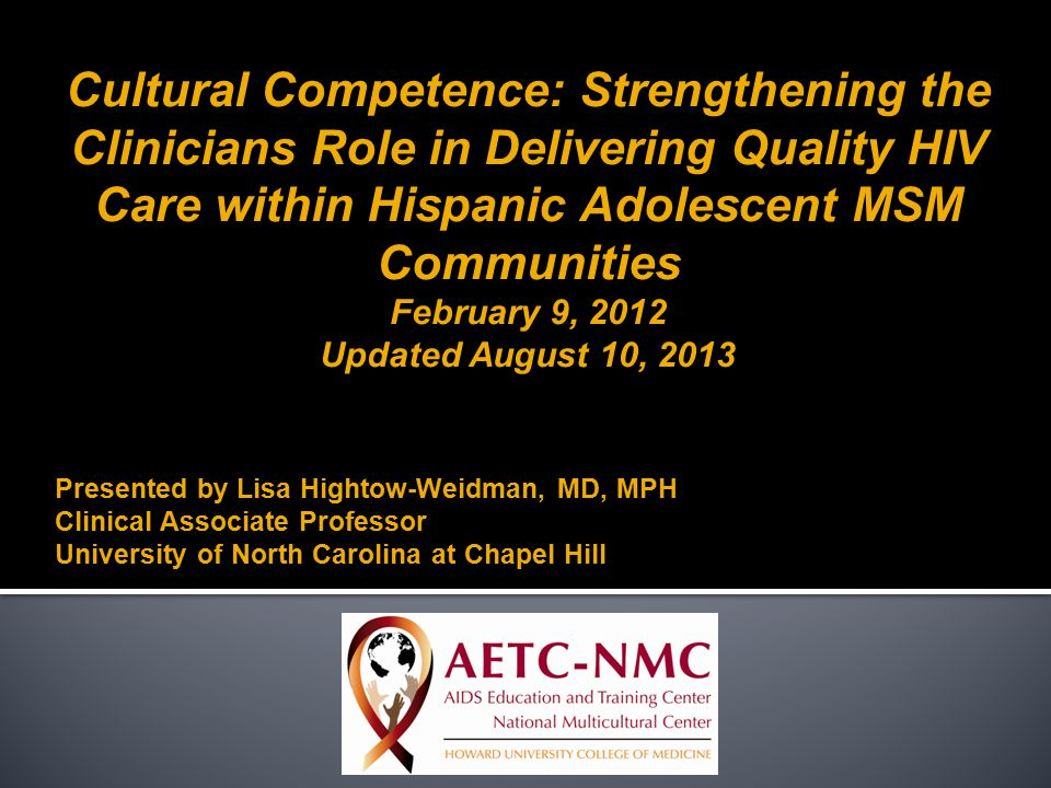 Cultural Competence: Strengthening the Clinicians Role in Delivering Quality HIV Care within Hispanic Adolescent MSM Communities February 9, 2012 Upda