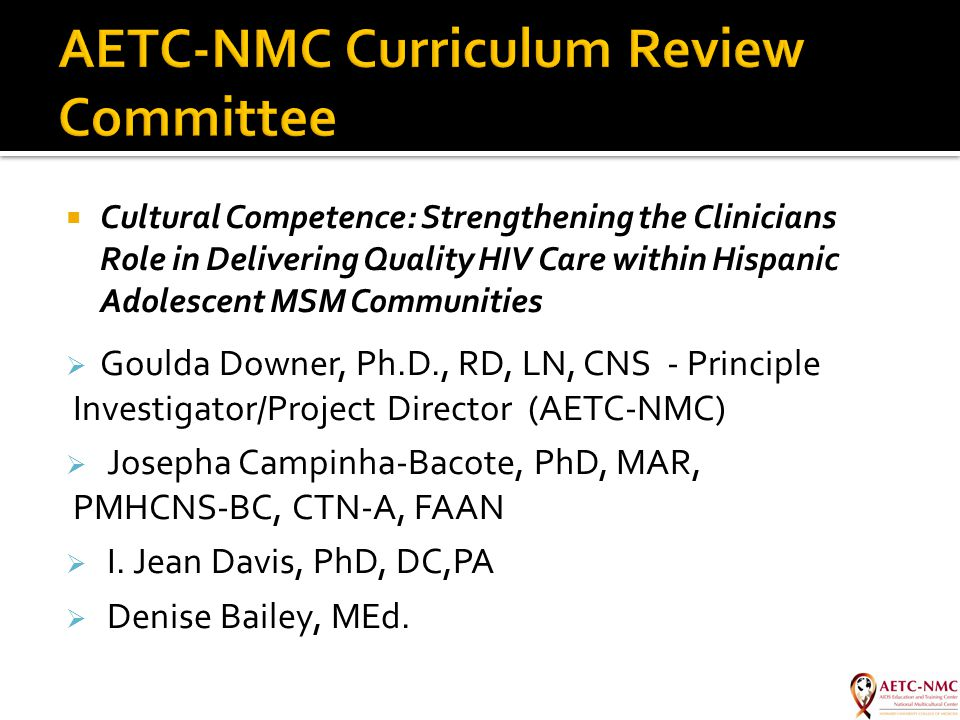  Cultural Competence: Strengthening the Clinicians Role in Delivering Quality HIV Care within Hispanic Adolescent MSM Communities  Goulda Downer, Ph