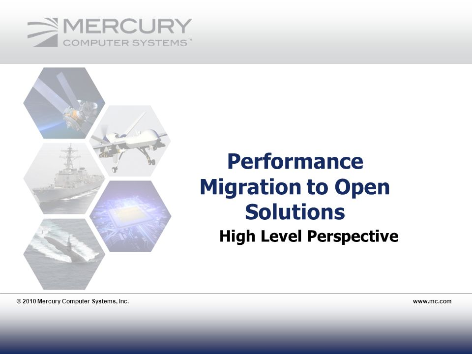 © 2010 Mercury Computer Systems, Inc.www.mc.com 4 Performance Migration to Open Solutions © 2010 Mercury Computer Systems, Inc.www.mc.com High Level Perspective