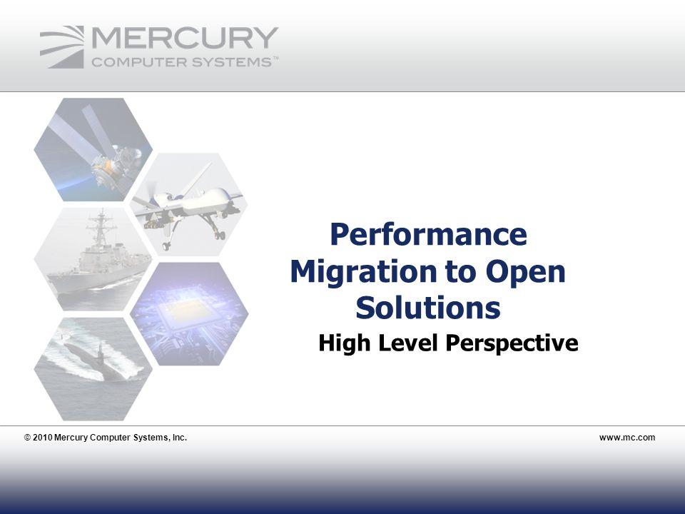 © 2010 Mercury Computer Systems, Inc.www.mc.com 4 Performance Migration to Open Solutions © 2010 Mercury Computer Systems, Inc.www.mc.com High Level P