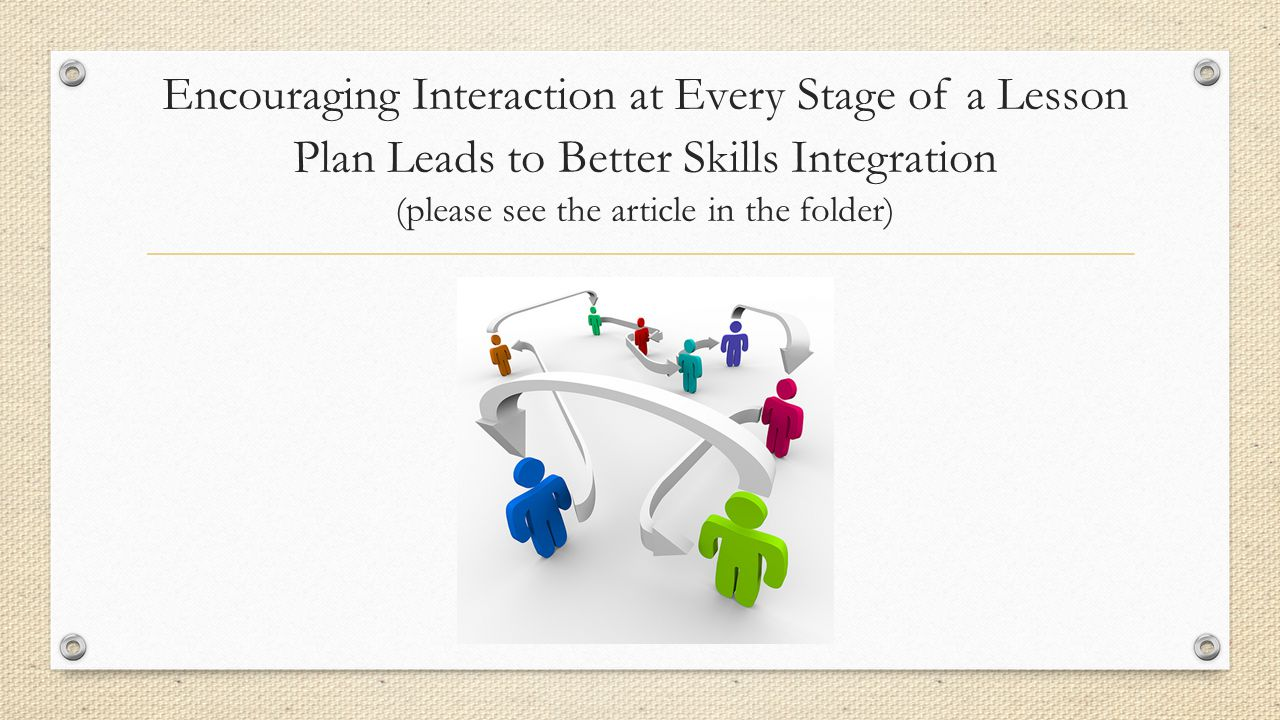 Encouraging Interaction at Every Stage of a Lesson Plan Leads to Better Skills Integration (please see the article in the folder)