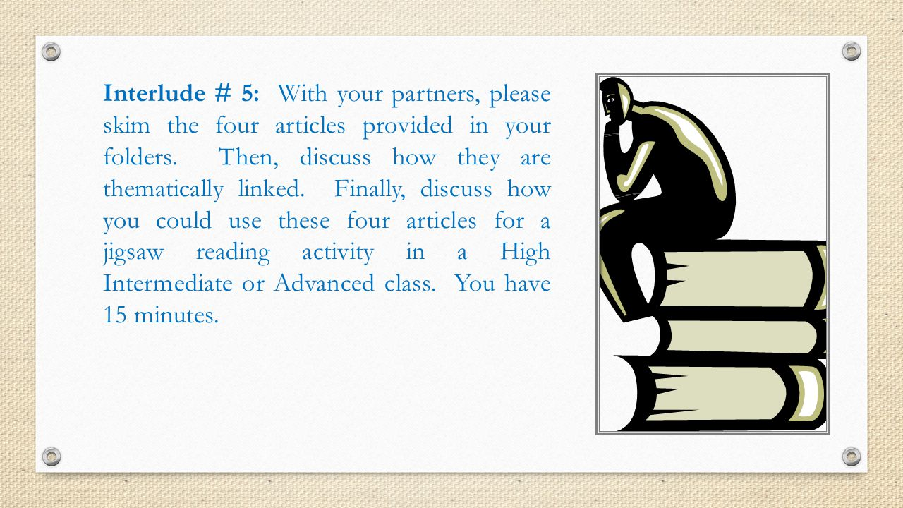 Interlude # 5: With your partners, please skim the four articles provided in your folders. Then, discuss how they are thematically linked. Finally, di