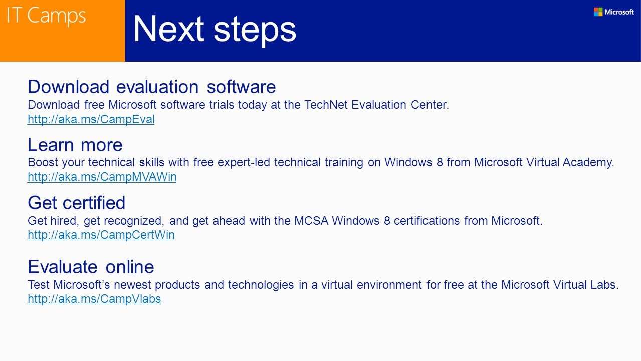 Next steps Download evaluation software Download free Microsoft software trials today at the TechNet Evaluation Center. http://aka.ms/CampEval Learn m