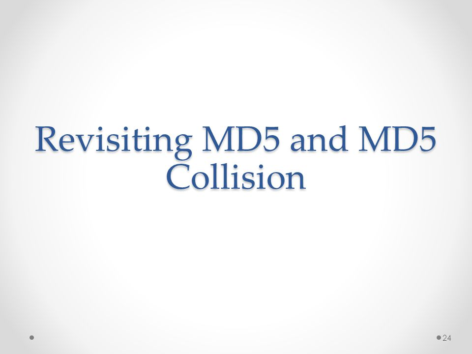 Revisiting MD5 and MD5 Collision 24