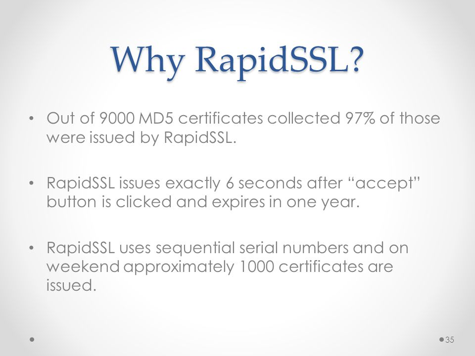 Why RapidSSL. Out of 9000 MD5 certificates collected 97% of those were issued by RapidSSL.