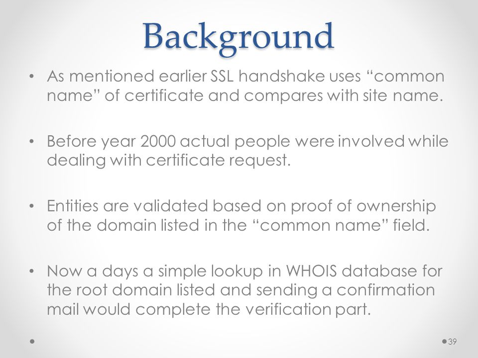 Background As mentioned earlier SSL handshake uses common name of certificate and compares with site name.