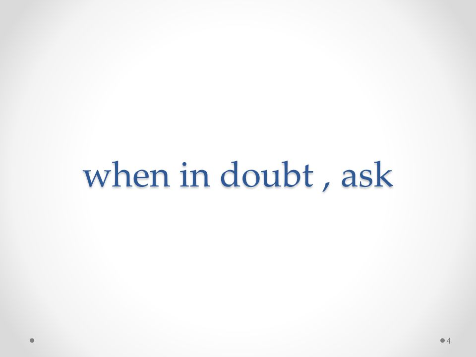 when in doubt, ask 4