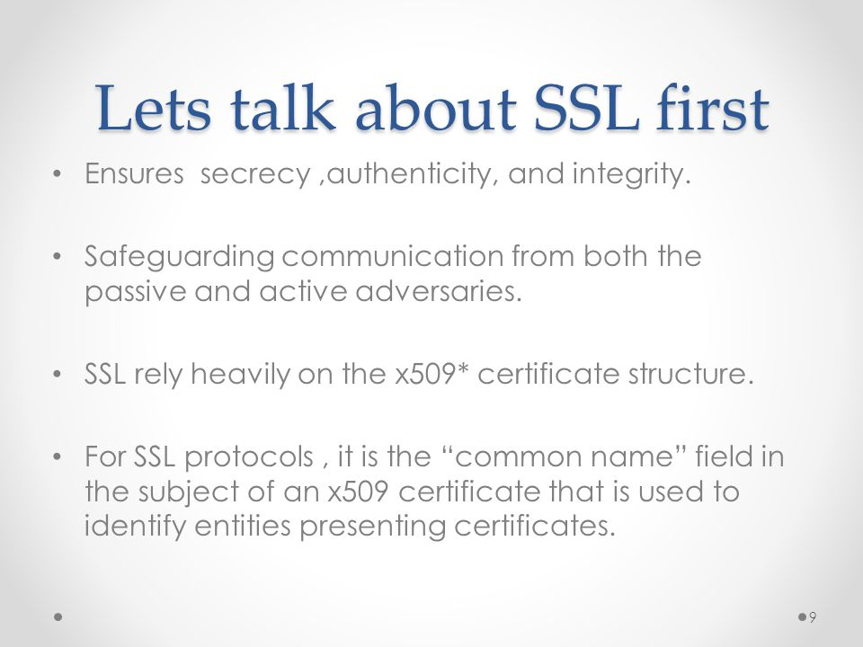 Lets talk about SSL first Ensures secrecy,authenticity, and integrity.