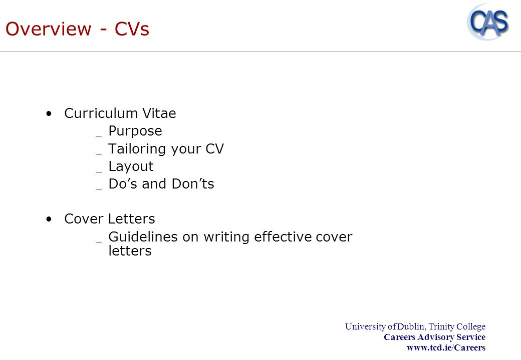University of Dublin, Trinity College Careers Advisory Service www.tcd.ie/Careers CV checklist Is the CV relevant to the position for which you are applying.