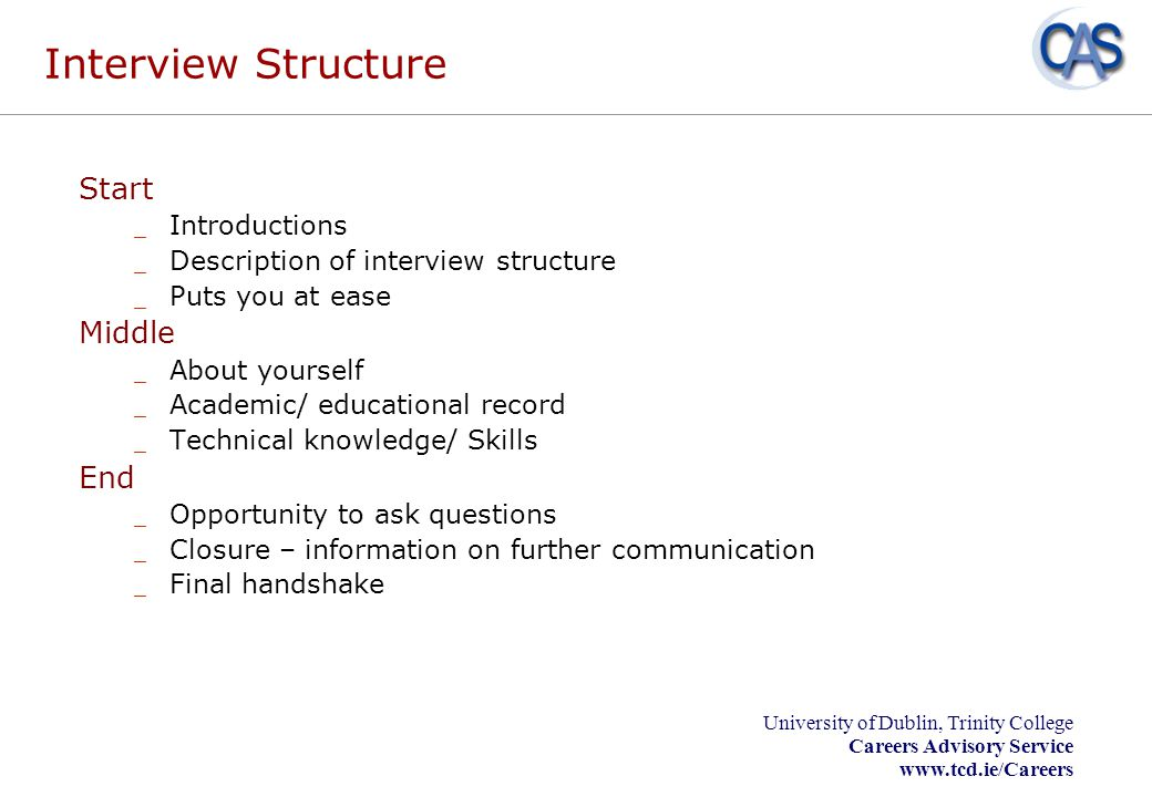 University of Dublin, Trinity College Careers Advisory Service www.tcd.ie/Careers Interview Structure Start _ Introductions _ Description of interview