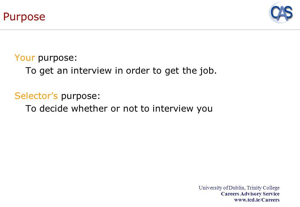 University of Dublin, Trinity College Careers Advisory Service www.tcd.ie/Careers Resources www.tcd.ie/careers/students/jobsearch/apply/write_your_cv.php www.gradireland.com www.prospects.ac.uk www.jobhuntersbible.com http://www.quintcareers.com/ www.damngood.com/jobseekers/tips.html www.doctorjob.com Get feedback on your CV.