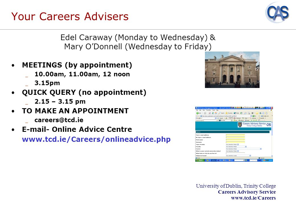 University of Dublin, Trinity College Careers Advisory Service www.tcd.ie/Careers Your Careers Advisers MEETINGS (by appointment) _ 10.00am, 11.00am,