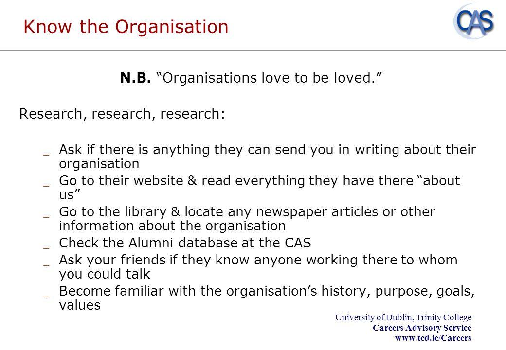 University of Dublin, Trinity College Careers Advisory Service www.tcd.ie/Careers Preparation – Know the Organisation N.B.