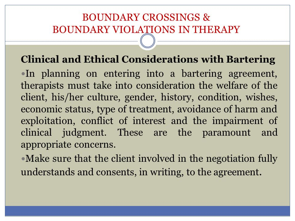 BOUNDARY CROSSINGS & BOUNDARY VIOLATIONS IN THERAPY Clinical and Ethical Considerations with Bartering In planning on entering into a bartering agreem