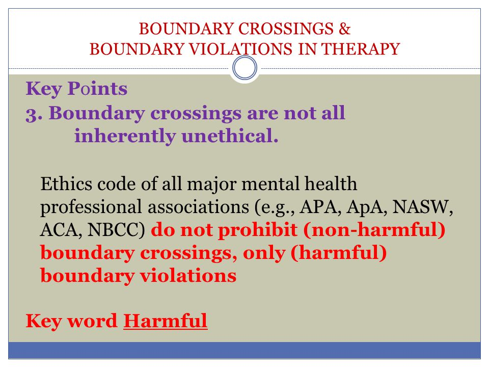 BOUNDARY CROSSINGS & BOUNDARY VIOLATIONS IN THERAPY Key Points 2.